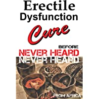 Erectile Dysfunction and Impotence 7 Step By Step African Tips for Natural ED Cures...