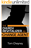 The Church Revitalizer As Change Agent