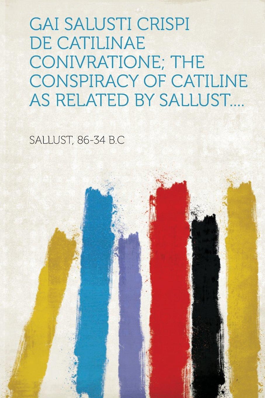 Gai Salusti Crispi De Catilinae conivratione; the conspiracy of Catiline as related by Sallust.... (Latin Edition) pdf epub