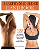 Healthy Shoulder Handbook: 100 Exercises for Treating and Preventing Frozen Shoulder, Rotator Cuff and other Common…