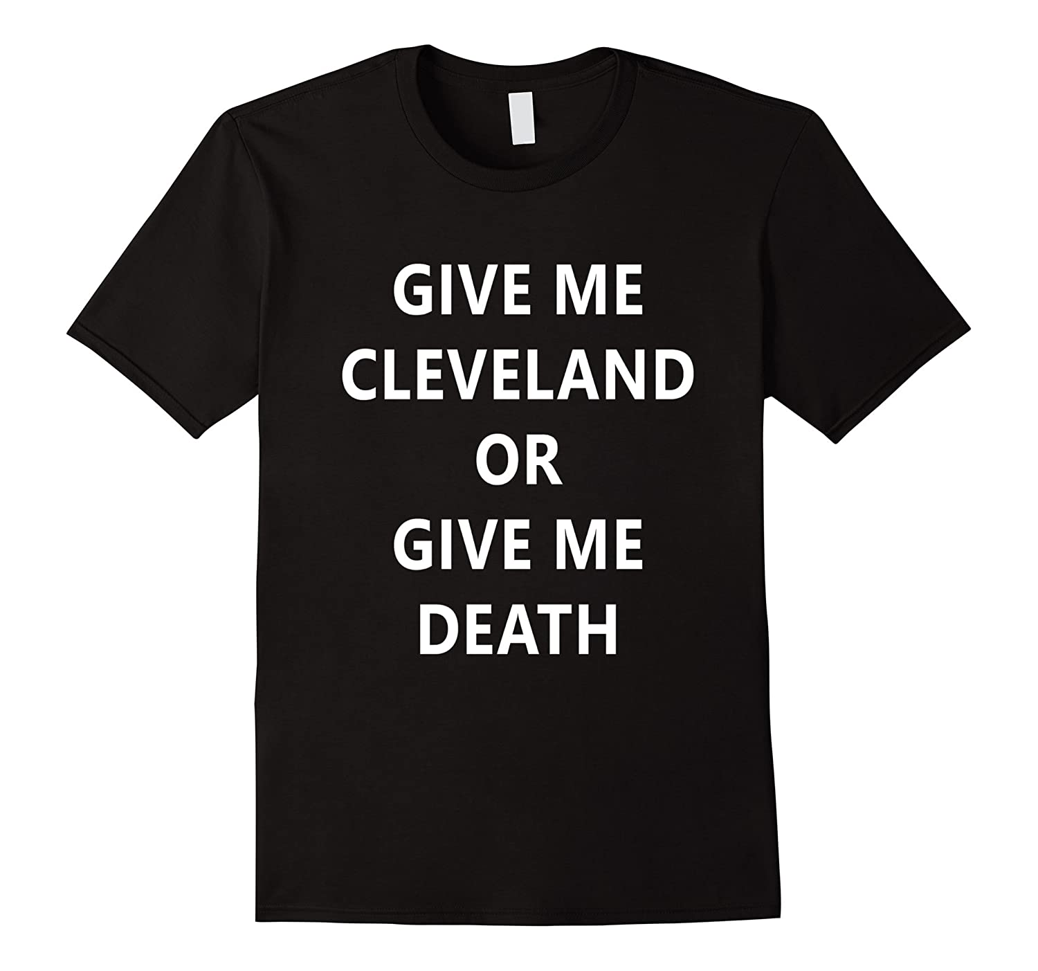 Give me Cleveland or Give me Death TShirt-BN