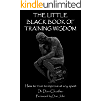 The Little Black Book of Training Wisdom: How to train to improve at any sport
