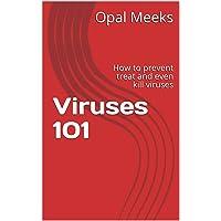 Viruses 101: How to prevent treat and even kill viruses