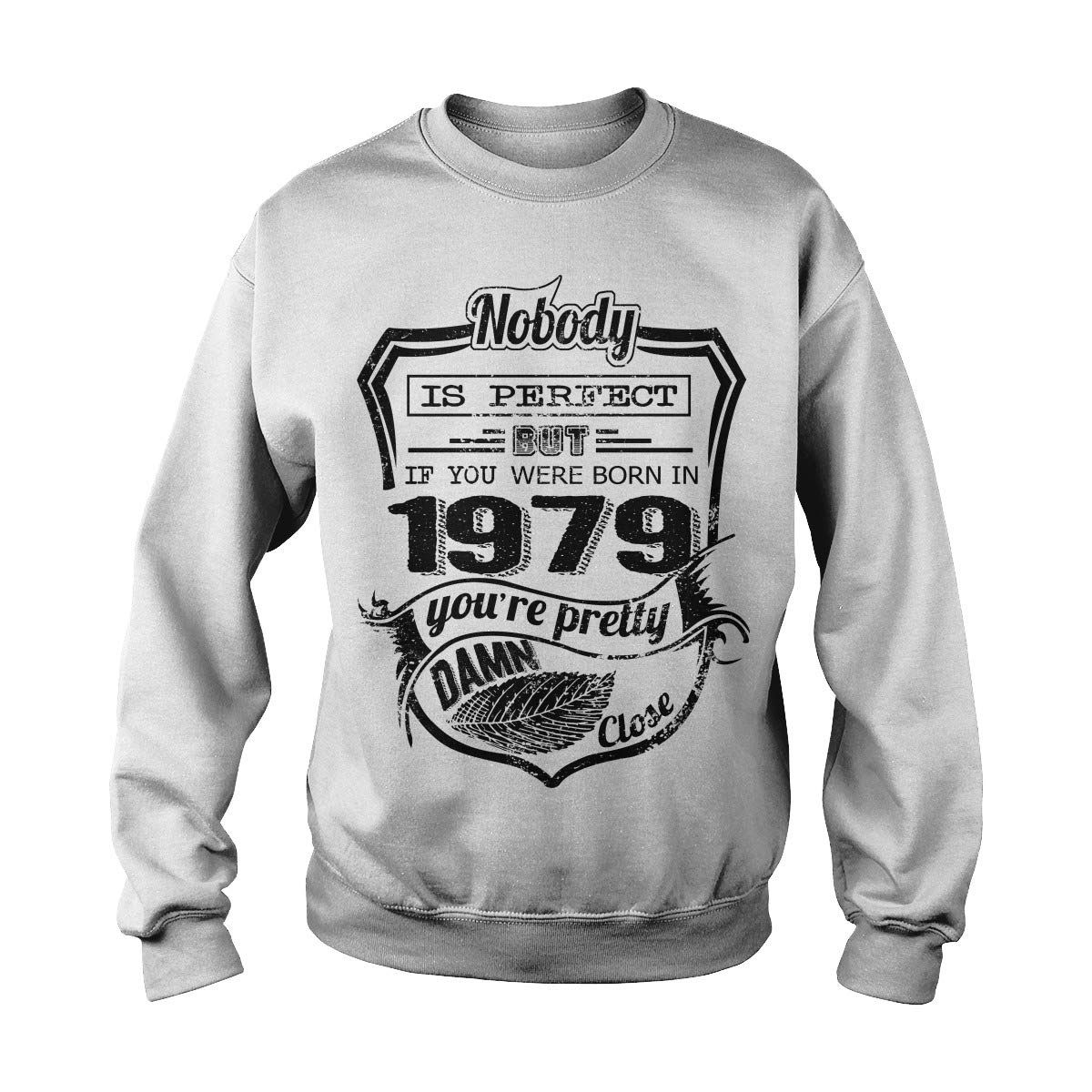 Nobody is Perfect But If Your were Born in 1979 Adult Crewneck Sweatshirt
