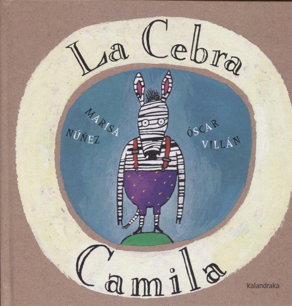 La cebra Camila (libros para soñar): Amazon.es: Marisa Núñez, Oscar Villán:  Libros