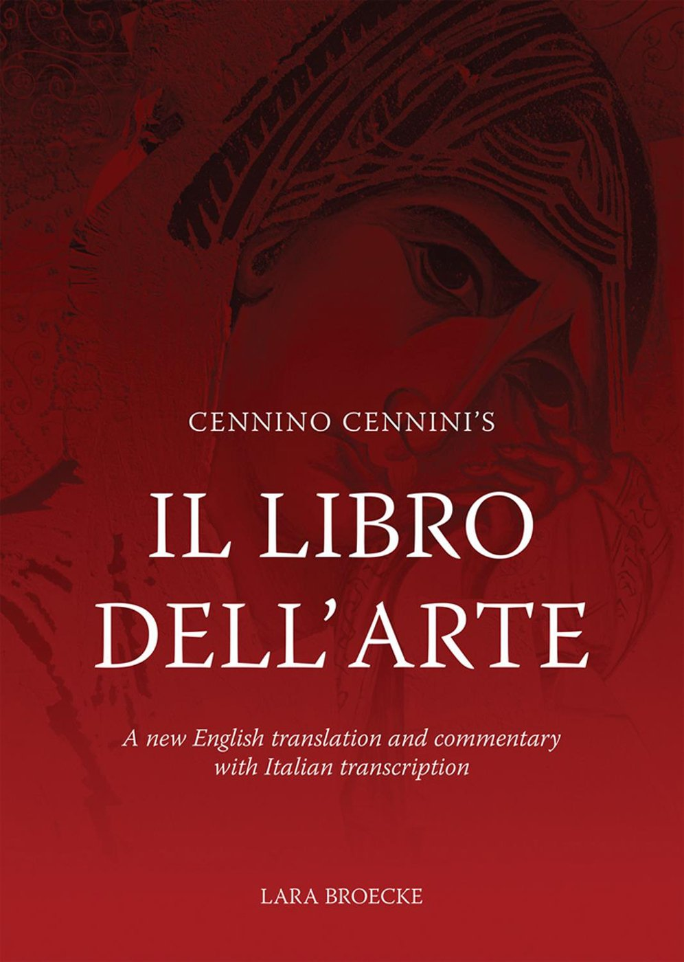 Cennino Cennini's Il Libro dell'Arte: A new English language translation and commentary and Italian transcription by Archetype Books