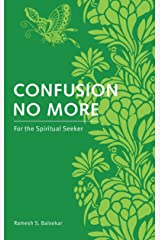 Confusion No More: For the Spiritual Seeker Kindle Edition