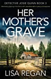 Her Mother's Grave: Absolutely gripping crime fiction with unputdownable mystery and suspense (Detective Josie Quinn) (Volume 3)