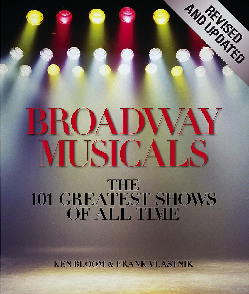 Broadway Musicals, Revised and Updated: The 101 Greatest Shows of All Time by Black Dog & Leventhal
