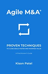 Agile M&A: Proven Techniques to Close Deals Faster and Maximize Value (English Edition)