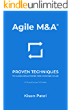 Agile M&A: Proven Techniques to Close Deals Faster and Maximize Value