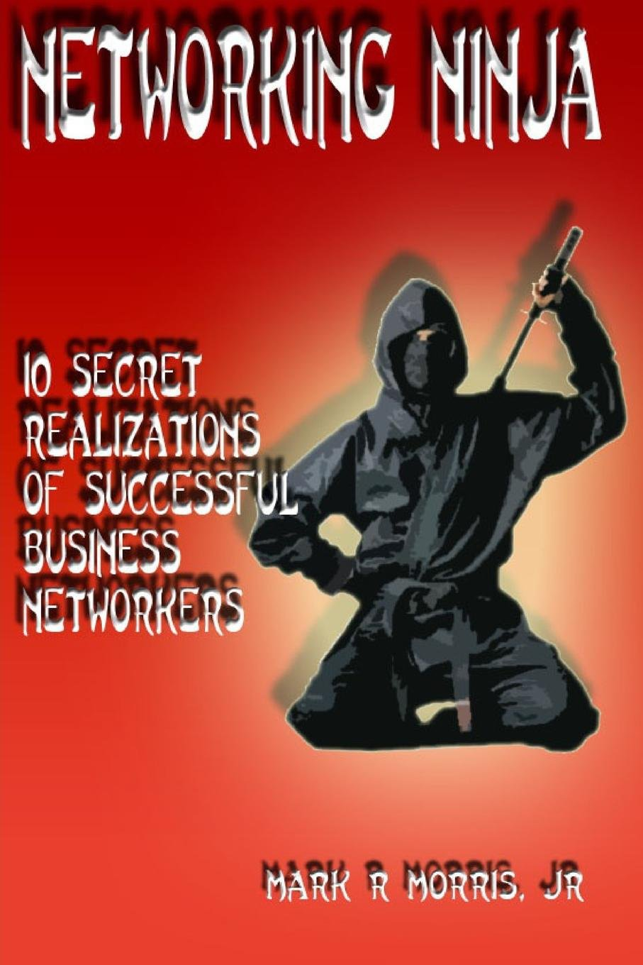 Networking Ninja: Mark R. Morris Jr: 9781364630744: Amazon ...