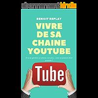 Vivre de sa chaîne youtube : transformez votre passion en business.