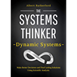The Systems Thinker – Dynamic Systems: Make Better Decisions and Find Lasting Solutions Using Scientific Analysis. (The…