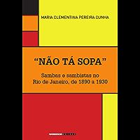 """""""Não tá sopa"""": Sambas e sambistas no Rio de Janeiro, de 1890 a 1930 (Históri@ Illustrada)"""