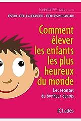 Comment élever les enfants les plus heureux du monde (Essais et documents) (French Edition) Kindle Edition