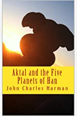 Aktal and The Five Planets of Han Kindle Edition