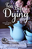 Tea before Dying (Cozy Tea Shoppe Mysteries Book 3)