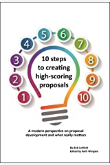 10 steps to creating high-scoring proposals: A modern perspective on proposal development and what really matters Kindle Edition