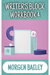 Writer's Block Workbook 4: 1,000+ story component prompts and 50+ tips to get you writing again! (Morgen Bailey's Creative Writing Workbooks) Kindle Edition