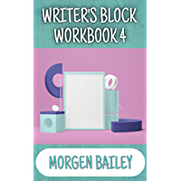 Writer's Block Workbook 4: 1,000+ story component prompts and 50+ tips to get you writing again! (Morgen Bailey's…