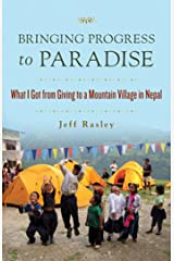 Bringing Progress to Paradise: What I Got From Giving to a Village in Nepal Kindle Edition