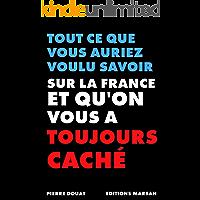 Tout ce que vous auriez voulu savoir sur la France et que l'on vous a toujours caché (French Edition)
