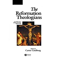 The Reformation Theologians: An Introduction to Theology in the Early Modern Period (The Great Theologians)