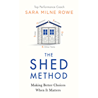 The SHED Method: How to make better decisions to improve your life. A groundbreaking step-by-step guide.
