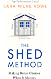The SHED Method: As seen in The Evening Standard. THE groundbreaking step-by-step guide to achieve self-belief for every day