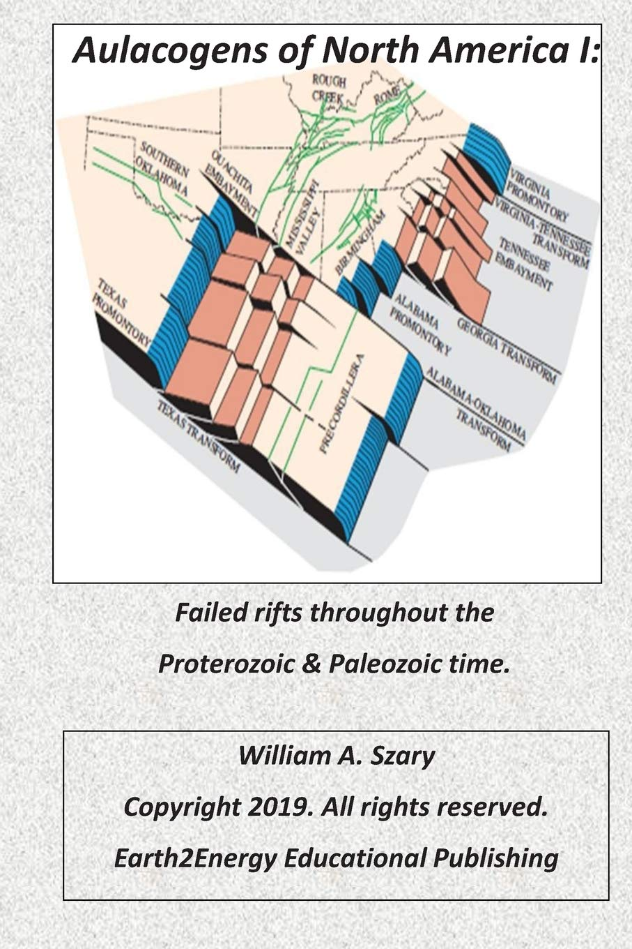 Aulacogens Of North America I Failed Rifts Throught Proterozoic And Paleozoic Time Szary Mr William A 9781706966029 Amazon Com Books