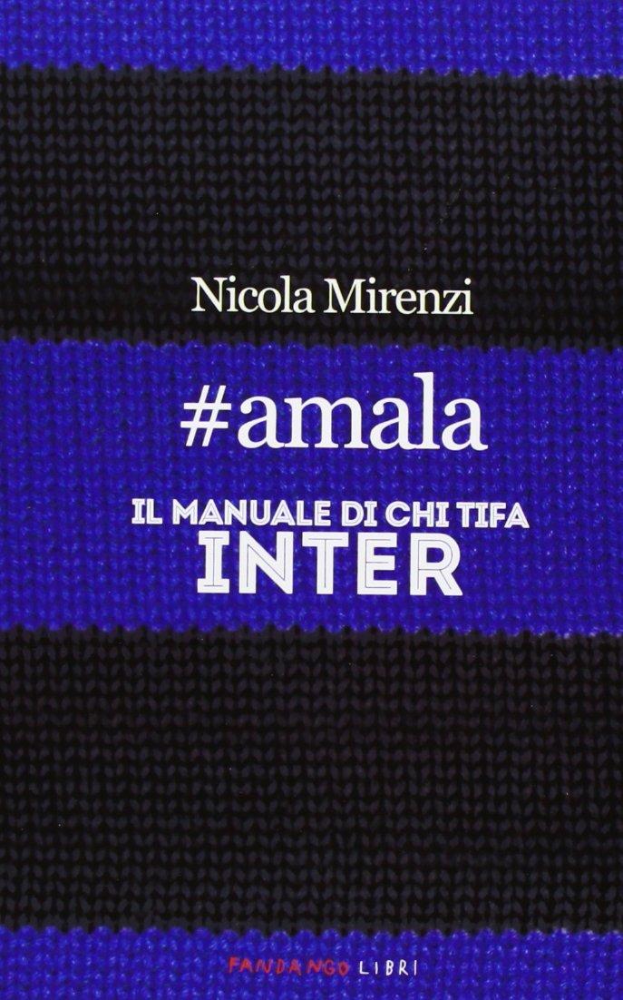 #amala. Il manuale di chi tifa Inter Copertina flessibile – 29 ago 2013 Nicola Mirenzi Fandango Libri 8860443423 Altra non illustrata