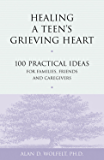 Healing a Teen's Grieving Heart: 100 Practical Ideas for Families, Friends and Caregivers (Healing a Grieving Heart series)