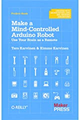 Make a Mind-Controlled Arduino Robot: Use Your Brain as a Remote (Creating With Microcontrollers Eeg, Sensors, and Motors) Paperback