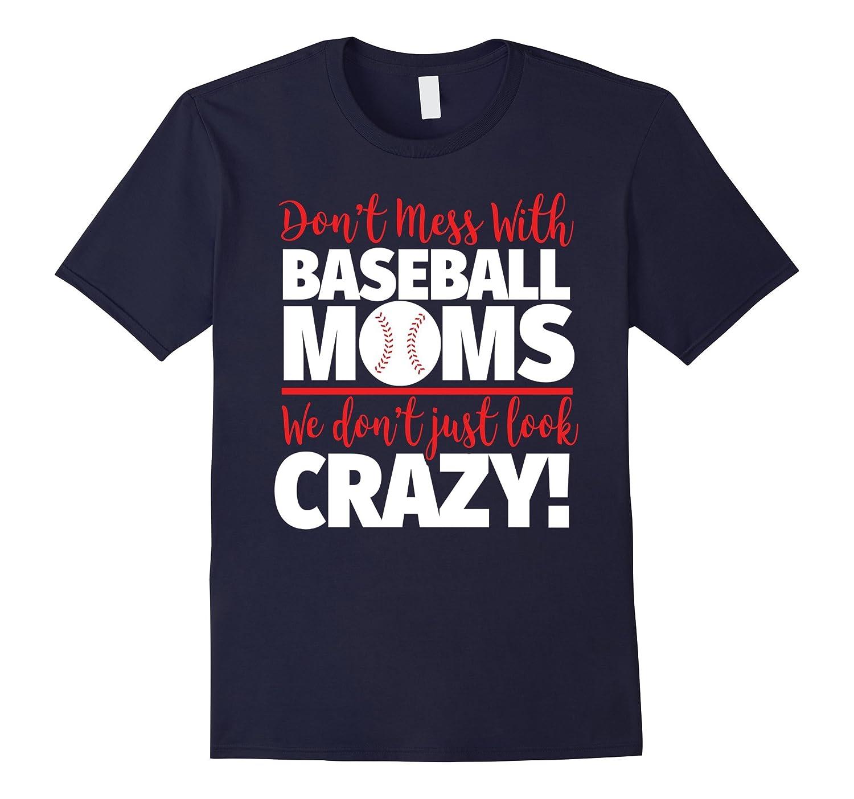 Crazy Baseball Mom T-Shirt - We Dont Just Look Crazy-PL