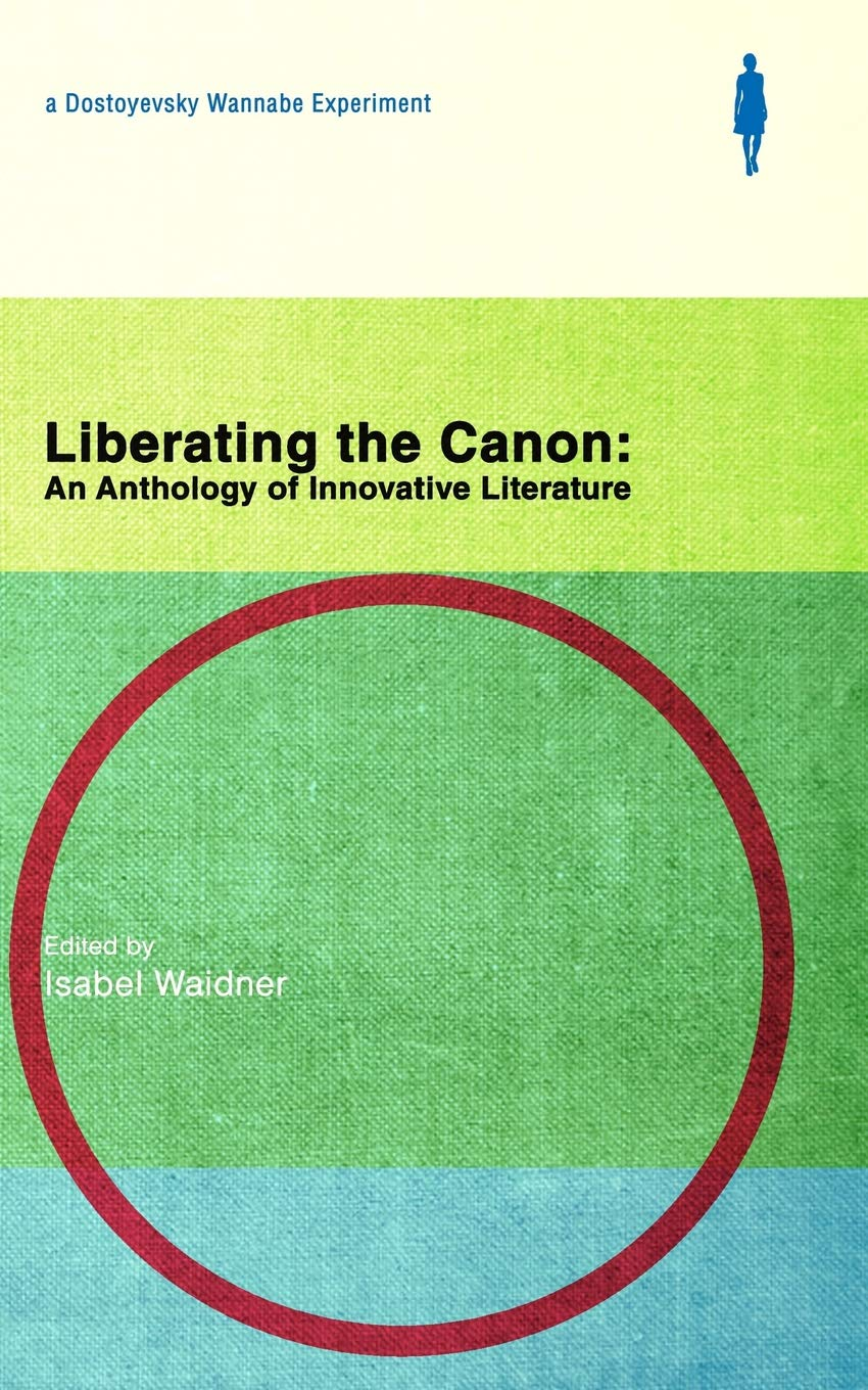 Liberating The Canon: An Anthology of Innovative Literature: Amazon.co.uk:  Waidner, Isabel: 9781999924508: Books