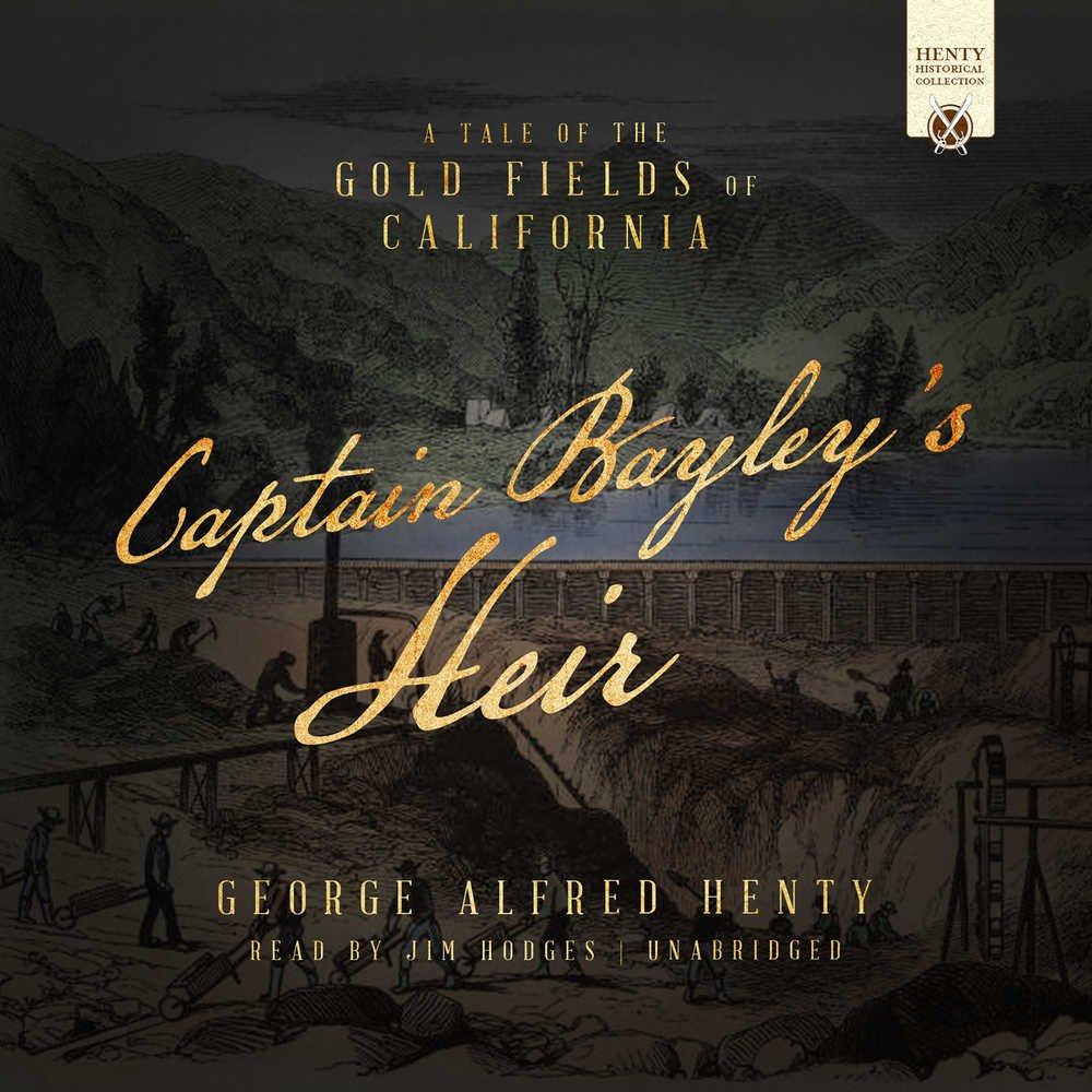 Captain Bayley's Heir: A Tale of the Gold Fields of California (Henty Historical Novel Collection) (Henty Historical Collection)