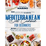 Mediterranean Diet For Beginners 2021: 1000 Everyday Delicious Recipes from Pan to Plate in 30 Minutes : 28-Day Affordable Ki