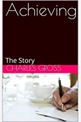 Achieving: The Story Kindle Edition