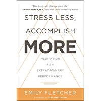 Stress Less, Accomplish More: Meditation for Extraordinary Performance (English Edition)