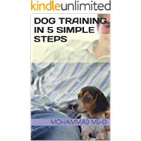 Dog Training in 5 Simple Steps : Raise a Perfect Dog