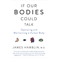 If Our Bodies Could Talk: A Guide to Operating and Maintaining a Human Body (English Edition)