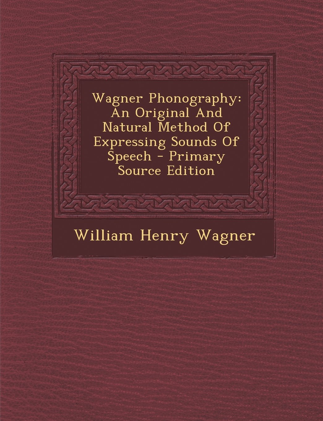Download Wagner Phonography: An Original and Natural Method of Expressing Sounds of Speech - Primary Source Edition PDF