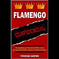 Flamengo Confidencial: Os segredos que fizeram de 2019 o início da supremacia Rubro-Negra no futebol brasileiro