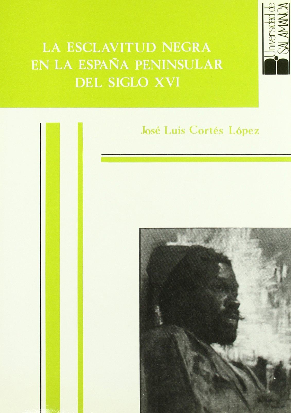 La esclavitud negra en la España peninsular del siglo XVI Estudios históricos y geográficos: Amazon.es: Cortés López, José Luis: Libros