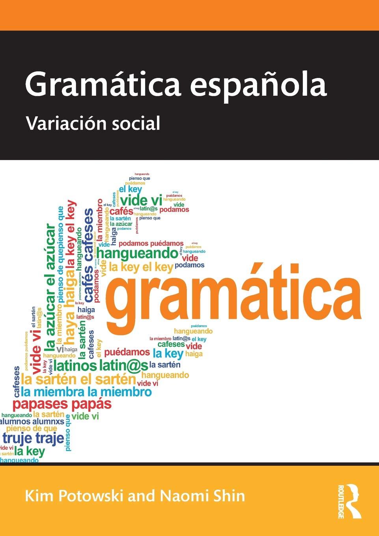 Gramática española: Variación social Routledge Introductions to Spanish Language Anfd Linguistics: Amazon.es: Potowski, Kim, Shin, Naomi L.: Libros en idiomas extranjeros