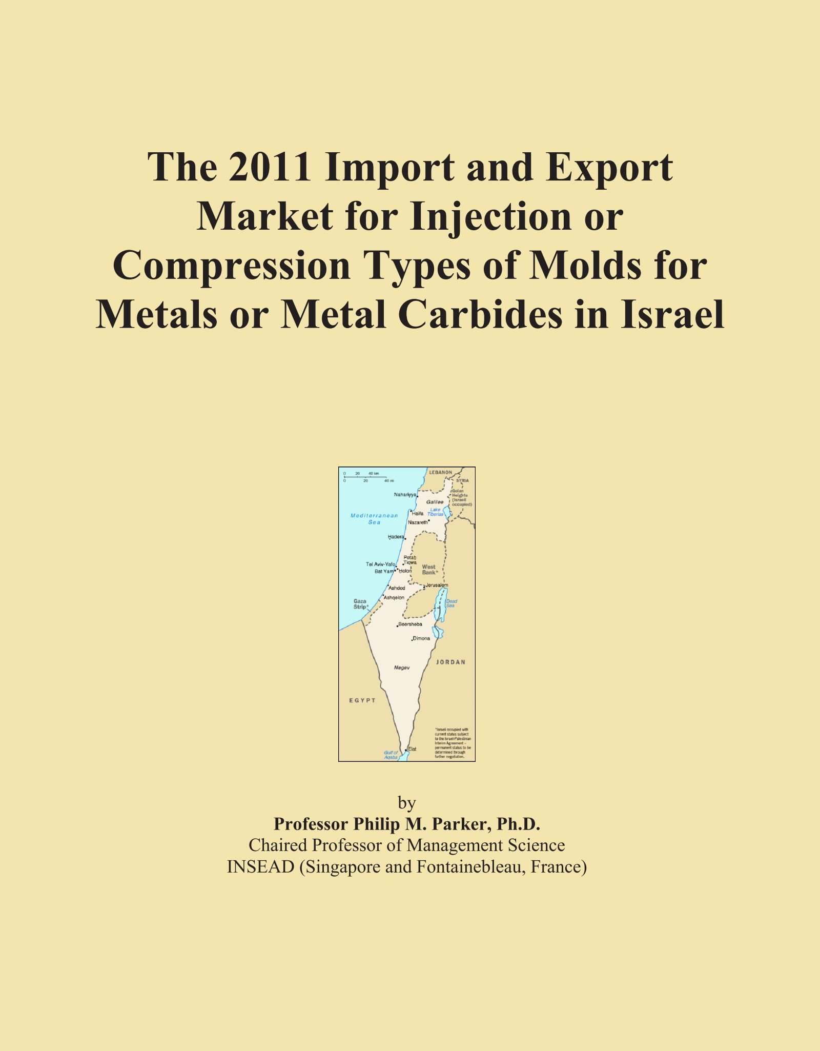The 2011 Import and Export Market for Injection or Compression Types of Molds for Metals or Metal Carbides in Israel pdf epub