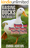 Raising Ducks Naturally: Breeds and Care for Happy, Healthy Ducks: (Breeds, Care, Health)
