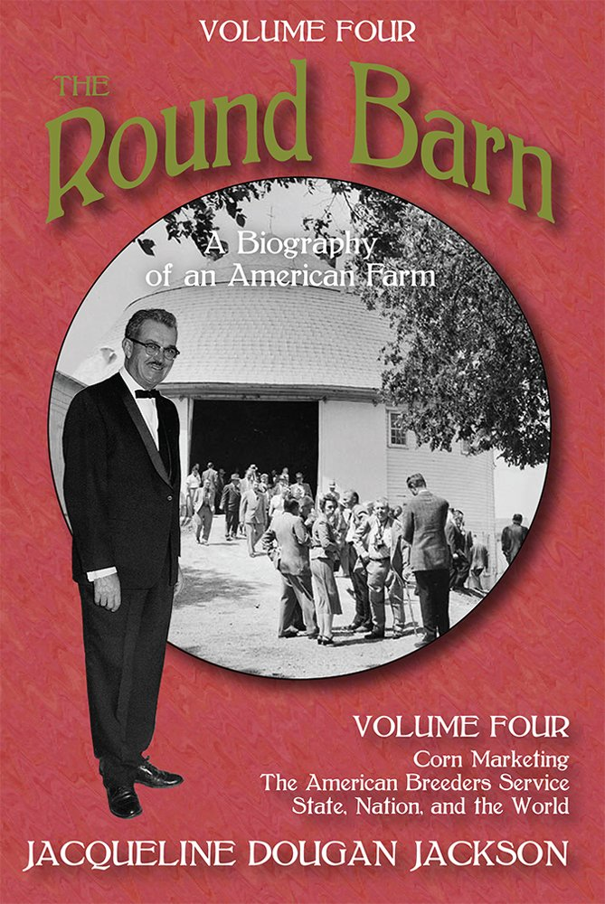 Read Online The Round Barn, A Biography of an American Farm, Volume Four: The Farm to the World pdf