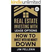 Real Estate Investing with Lease Options: How to Invest with No Money Down (Passive Income, Real Estate Investing…